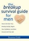 The Breakup Survival Guide for Men: How to Get Over Your Breakup Quickly, Regain Your Confidence, and Move Forward with Your Life