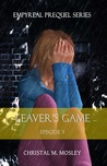 Leaver's Game (Empyreal Prequel Series Episode #3)