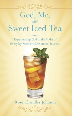 God, Me, and Sweet Iced Tea by Rose Chandler Johnson