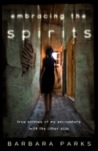 Embracing the Spirits: True Stories of My Encounters with the Other Side