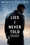 Lies I Never Told - A Short Collection of Short Stories
