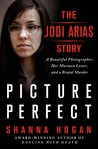 Picture Perfect: The Jodi Arias Story: A Beautiful Photographer, Her Mormon Lover, and a Brutal Murder