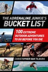 The Adrenaline Junkie's Bucket List: 100 Extreme Outdoor Adventures to Do Before You Die
