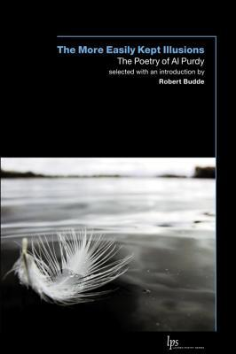 The More Easily Kept Illusions: The Poetry of Al Purdy