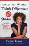 Successful Women Think Differently: 9 Habits to Make You Happier, Healthier, & More Resilient