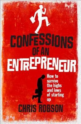 Confessions of an Entrepreneur by Chris Robson