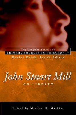 John Stuart Mill: On Liberty Longman Library of Primary Sources in Philosophy