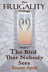 The Bird That Nobody Sees (Frugality #2)
