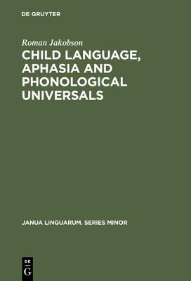 Child Language, Aphasia and Phonological Universals by Roman Jakobson