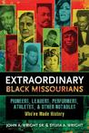 Extraordinary Black Missourians: Pioneers, Leaders, Performers, Athletes, and Other Notables