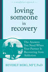 Loving Someone in Recovery by Beverly  Berg
