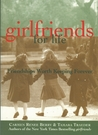 Girlfriends for Life: Friendships Worth Keeping Forever