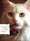 Conversations with Cat: An Uncommon Catalog of Feline Wisdom