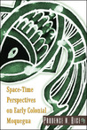 Space-Time Perspectives on Early Colonial Moquegua