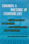 Towards A Rhetoric Of Everyday Life: New Directions In Research On Writing, Text, & Discours