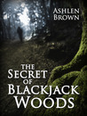 The Secret of Blackjack Woods by Ashlen Brown
