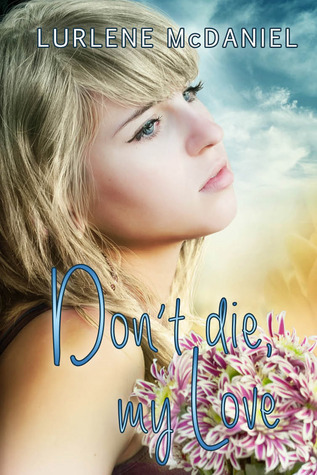 an examination of the book dont die my love by lurlene mcdaniel Lurlene mcdaniel (born c 1948) is an author who has written over 50 young  adult books she is well known for writing about characters struggling with  chronic.