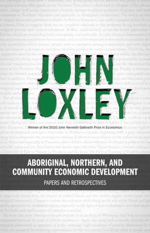 Aboriginal, Northern, and Community Economic Development: Papers and Retrospectives