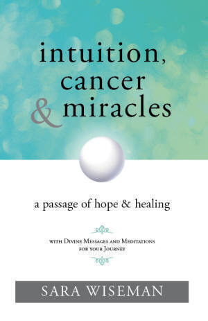Intuition, Cancer & Miracles by Sara Wiseman