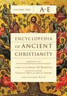 Encyclopedia of Ancient Christianity, Vol. 1. A-E