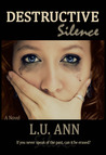 Destructive Silence by L.U. Ann