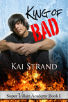 King of Bad (Super Villain Academy , #1)