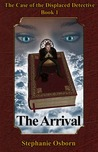 The Case of the Displaced Detective: The Arrival (Displaced Detective, #1)