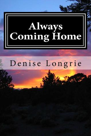 Always Coming Home by Denise Longrie