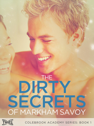 The Dirty Secrets of Markham Savoy (Colebrook Academy Series, #1)