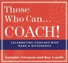 Those Who Can...Coach!: Celebrating Coaches Who Make a Difference
