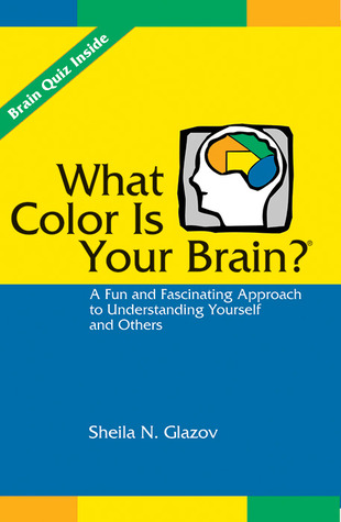 What Color Is Your Brain: A Fun and Fascinating Approach to Understanding Yourself and Others