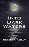 Into Dark Waters by Rebecca  Reilly