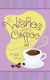 If Wishes Were Coffee
