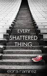 Every Shattered Thing by Elora Nicole Ramirez