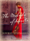 The Melody of Secrets by Jeffrey Stepakoff