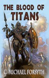The Blood of Titans by C. Michael Forsyth
