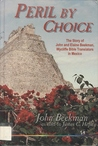 Peril by choice: The story of John and Elaine Beekman, Wycliffe Bible translators in Mexico