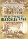 The Lost World of Bletchley Park: The Official Illustrated History of the Wartime Codebreaking Centre