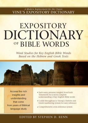 Expository Dictionary of Bible Words: Word Studies for Key English Bible Words Based on the Hebrew and Greek Texts