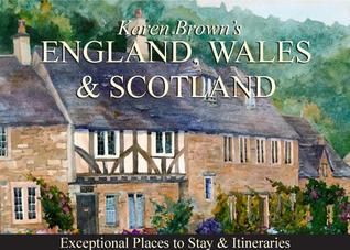 Karen Brown's England, Wales & Scotland: Exceptional Places to Stay & Itineraries