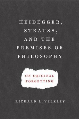 Heidegger, Strauss, and the Premises of Philosophy: On Original Forgetting