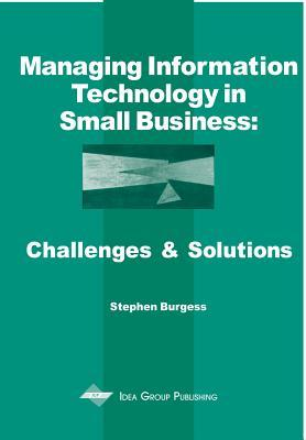 Managing Information Technology in Small Business: Challenges and Solutions
