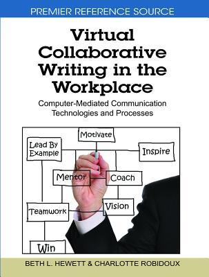 Virtual Collaborative Writing in the Workplace: Computer-Mediated Communication Technologies and Processes