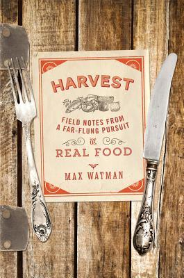 Harvest: Field Notes from a Far-Flung Pursuit of Real Food