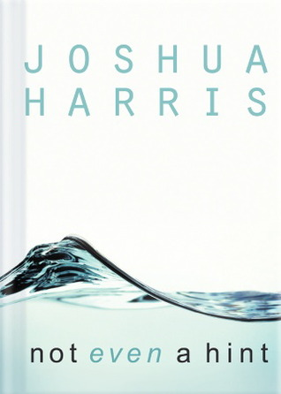 Not Even a Hint by Joshua Harris