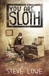 You Are Sloth! by Steve  Lowe
