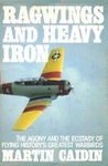 Ragwings and Heavy Iron: the Agony and the Ectasy of Flying History's Greatest Warbirds