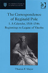 The Correspondence of Reginald Pole, Vol. 1: A Calendar, 1518–1546: Beginnings to Legate of Viterbo