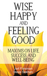 Wise, Happy and Feeling Good: Maxims on Life, Success and Well-Being