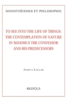 To See into the Life of Things: The Contemplation of Nature in Maximus the Confessor and his Predecessors
